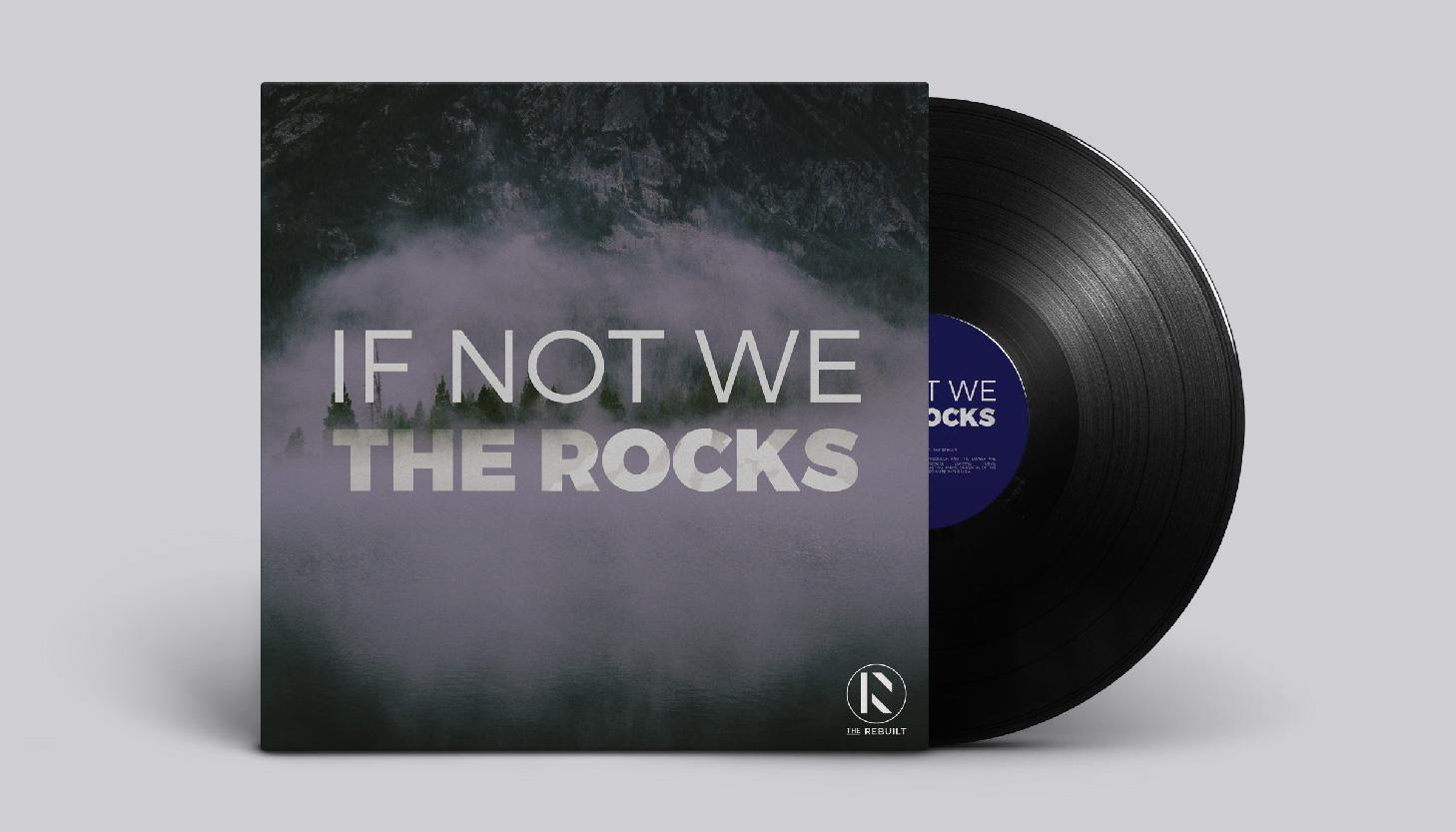 The Rebuilt | If Not We The Rocks: Album Cover Art | Print Design | Luke Sillies